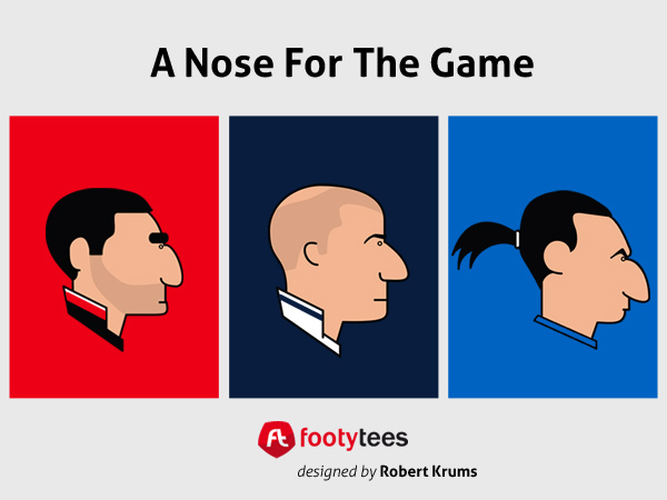A Nose For The Game T-Shirts - Zlatan / Zidane / Cantona